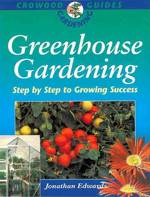Greenhouse Gardening: Step by Step to Success (Paperback)