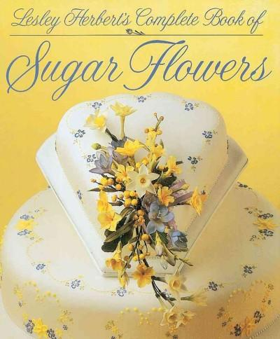 Lesley Herbert's Complete Book of Sugar Flowers (Hardcover)