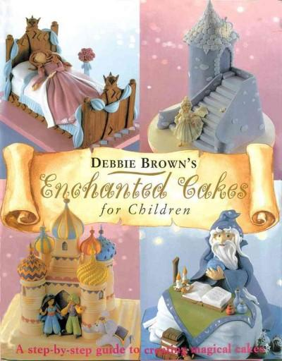Debbie Brown's Enchanted Cakes for Children (Hardcover)