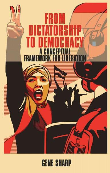 From Dictatorship to Democracy: A Conceptual Framework for Liberation (Paperback)