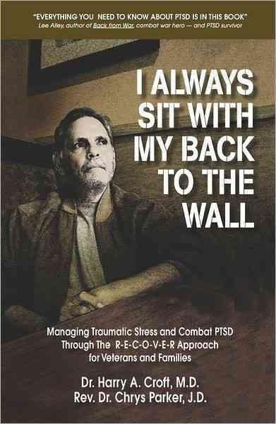 I Always Sit With My Back to the Wall: Managing Traumatic Stress and Combat PTSD Through the R-E-C-O-V-E-R Approa... (Paperback)