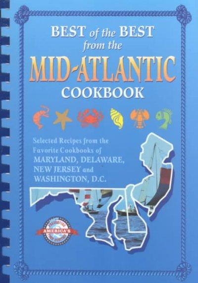 Best of the Best from the Mid-Atlantic Cookbook: Selected Recipes from the Favorite Cookbooks of Maryland, Del... (Spiral bound)