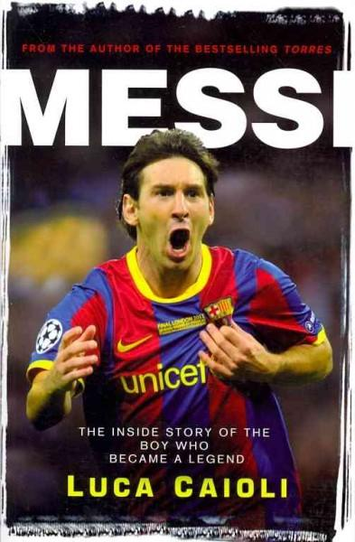Messi: The Inside Story of the Boy Who Became a Legend (Paperback)