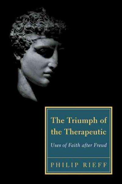 The Triumph of the Therapeutic: Uses of Faith After Freud (Paperback)