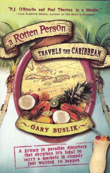 A Rotten Person Travels the Caribbean: A Grump in Paradise Discovers That Anyplace It's Legal to Carry a Machete ... (Paperback)