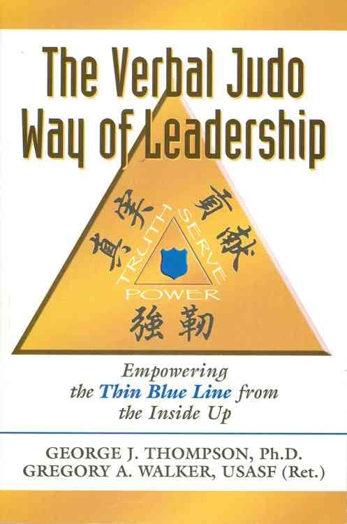 The Verbal Judo Way of Leadership: Empowering the Thin Blue Line from the Inside Up (Paperback)