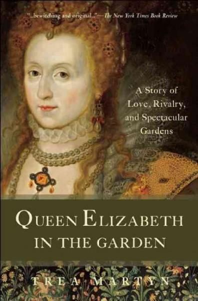 Queen Elizabeth in the Garden: A Story of Love, Rivalry, and Spectacular Gardens (Hardcover)