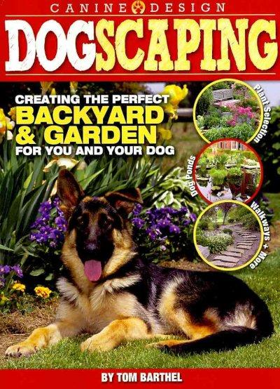 Dogscaping: Creating the Perfect Backyard and Garden for You and Your Dog (Paperback)