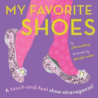 My Favorite Shoes: A Touch-and-Feel Shoe-Stravaganza (Board book)