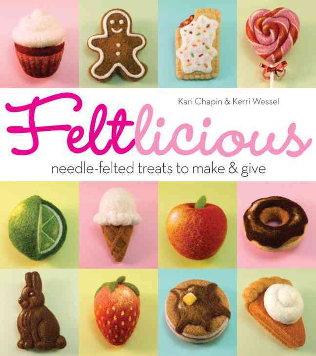 Feltlicious: Needle-Felted Treats to Make & Give (Paperback)