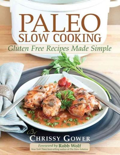 Paleo Slow Cooking: Gluten Free Recipes Made Simple (Paperback)