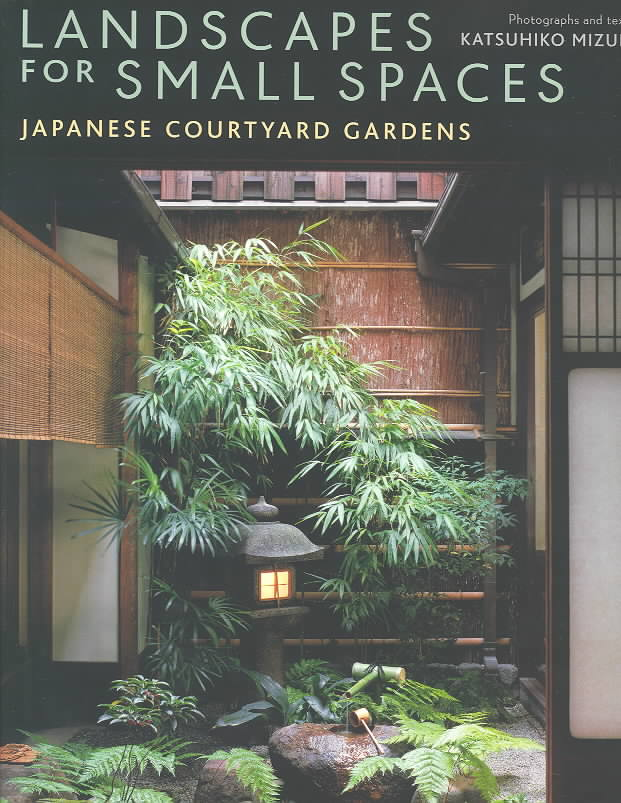 Landscapes for Small Spaces: Japanese Courtyard Gardens (Hardcover)
