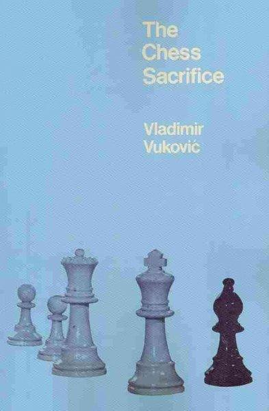 The Chess Sacrifice: Technique Art and Risk in Sacrificial Chess (Paperback)