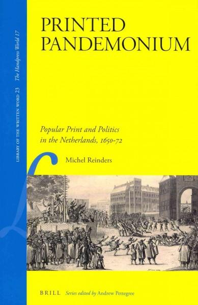 Printed Pandemonium: Popular Print and Politics in the Netherlands 1650-72 (Hardcover)