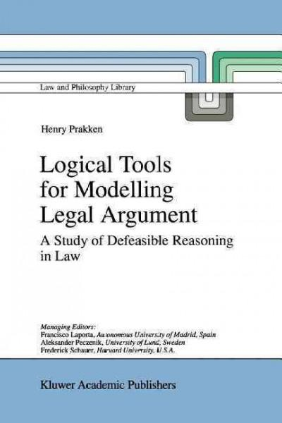 Logical Tools for Modelling Legal Argument: A Study of Defeasible Reasoning in Law (Paperback)