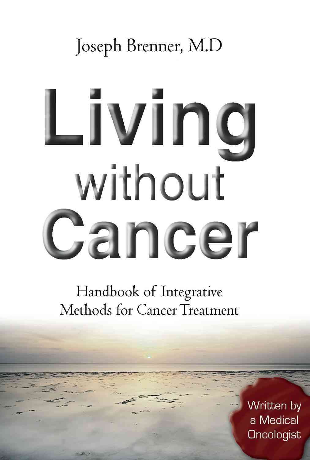 Living without Cancer: Handbook of Integrative Methods for Cancer Treatment (Hardcover)