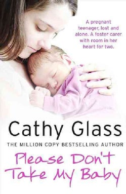 Please Don't Take My Baby: A Pregnant Teenager, Lost and Alone. a Foster Carer With Room in Her Heart for Two (Paperback)