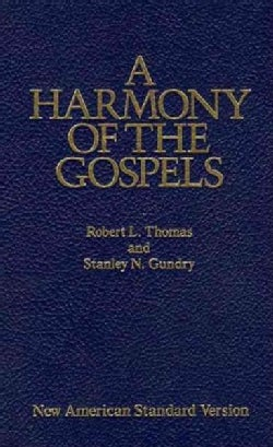 A Harmony of the Gospels: With Explanations and Essays : Using the Text of the New American Standard Bible (Hardcover)