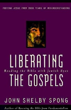 Liberating the Gospels: Reading the Bible With Jewish Eyes : Freeing Jesus from 2,000 Years of Misunderstanding (Paperback)