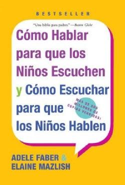 Como Hablar Para Que Los Ninos Escuchen: Y Como Escuchar Para Que Los Ninos Hablen (Paperback)