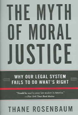 The Myth Of Moral Justice: Why Our Legal System Fails To Do What's Right (Paperback)