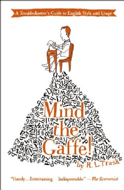 Mind the Gaffe!: A Troubleshooter's Guide to English Style and Usage (Paperback)