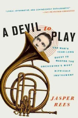 A Devil to Play: One Man's Year-Long Quest to Master the Orchestra's Most Difficult Instrument (Paperback)