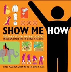 Show Me How: 500 Things You Should Know, Instructions for Life From the Everyday to the Exotic (Paperback)