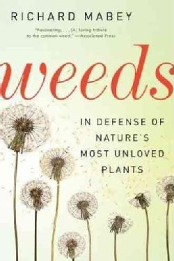 Weeds: In Defense of Nature's Most Unloved Plants (Paperback)
