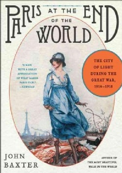 Paris at the End of the World: The City of Light During the Great War, 1914-1918 (Paperback)