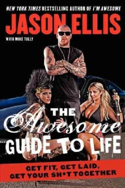 The Awesome Guide to Life: Get Fit, Get Laid, Get Your Sh*t Together (Paperback)