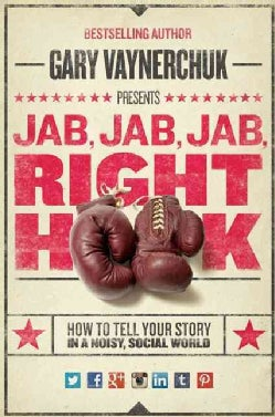 Jab, Jab, Jab, Right Hook: How to Tell Your Story in a Noisy Social World (Hardcover)