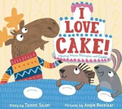 I Love Cake!: Starring Rabbit, Porcupine, and Moose (Hardcover)
