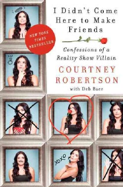 I Didn't Come Here to Make Friends: Confessions of a Reality Show Villain (Paperback)
