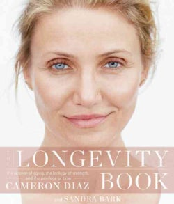 The Longevity Book: The Science of Aging, the Biology of Strength, and the Privilege of Time (Hardcover)