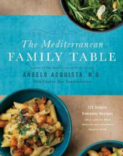 The Mediterranean Family Table: 125 Simple, Everyday Recipes Made With the Most Delicious and Healthiest Food on ... (Hardcover)
