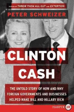 Clinton Cash: The Untold Story of How and Why Foreign Governments and Businesses Helped Make Bill and Hillary Rich (Paperback)