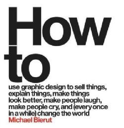 How to use graphic design to sell things, explain things, make things look better, make people laugh, make people... (Hardcover)
