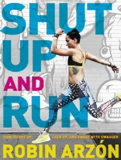 Shut Up and Run: How to Get Up, Lace Up, and Sweat With Swagger (Hardcover)