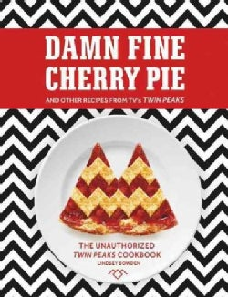 Damn Fine Cherry Pie: And Other Recipes from Tv's Twin Peaks (Hardcover)