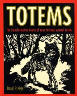 Totems: The Transformative Power of Your Animal Totem (Paperback)