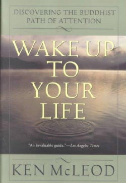 Wake Up to Your Life: Discovering the Buddhist Path of Attention (Paperback)