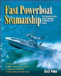 Fast Powerboat Seamanship: The Complete Guide to Boat Handling, Navigation, and Safety (Hardcover)