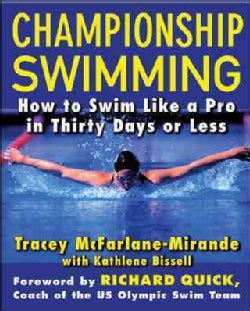 Championship Swimming: How To Improve Your Technique And Swim Faster In Thirty Days Or Less (Paperback)