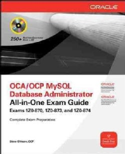 OCA/OCP Mysql Database Administrator All-in-One Exam Guide (Exams 1Z0-870, 1Z0-873, & 1Z0-874)