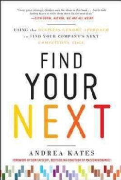 Find Your Next: Using the Business Genome to Find Your Company's Next Competitive Edge (Hardcover)