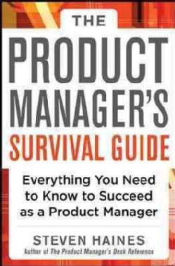 The Product Manager's Survival Guide: Everything You Need to Know to Succeed As a Product Manager (Hardcover)