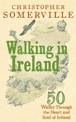 Walking in Ireland: 50 Walks Through the Heart and Soul of Ireland (Hardcover)