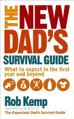 The New Dad's Survival Guide: What to Expect in the First Year and Beyond (Paperback)