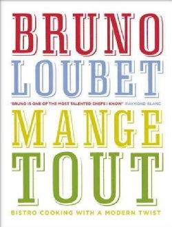 Bruno Loubet Mange Tout: Bistro Cooking With a Modern Twist (Hardcover)